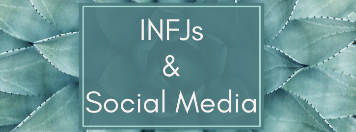 INFJs and Social Media: Why We Tend To Be Your Quietest Friends